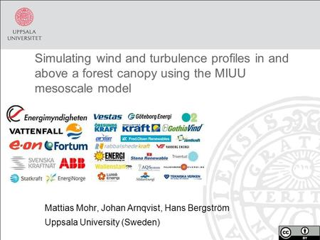 Mattias Mohr, Johan Arnqvist, Hans Bergström Uppsala University (Sweden) Simulating wind and turbulence profiles in and above a forest canopy using the.
