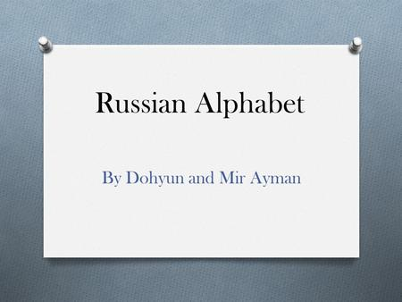 Russian Alphabet By Dohyun and Mir Ayman.