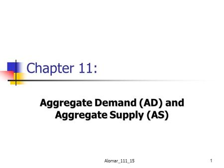 Alomar_111_151 Chapter 11: Aggregate Demand (AD) and Aggregate Supply (AS)