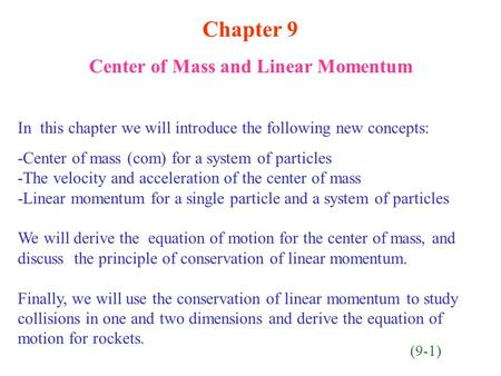 Chapter 9 Center of Mass and Linear Momentum In this chapter we will introduce the following new concepts: -Center of mass (com) for a system of particles.