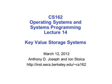 CS162 Operating Systems and Systems Programming Lecture 14 Key Value Storage Systems March 12, 2012 Anthony D. Joseph and Ion Stoica