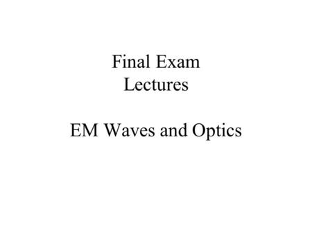 Final Exam Lectures EM Waves and Optics. Electromagnetic Spectrum.