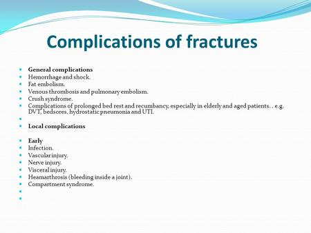 Complications of fractures General complications Hemorrhage and shock. Fat embolism. Venous thrombosis and pulmonary embolism. Crush syndrome. Complications.