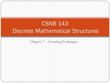 Chapter 7 – Counting Techniques CSNB 143 Discrete Mathematical Structures.