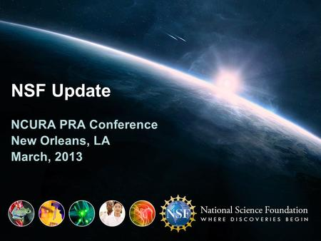 NSF Update NCURA PRA Conference New Orleans, LA March, 2013.