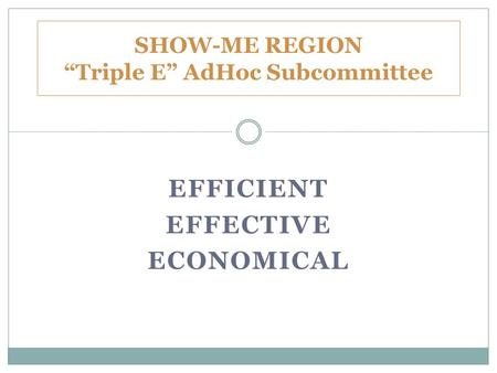 "EFFICIENT EFFECTIVE ECONOMICAL SHOW-ME REGION ""Triple E"" AdHoc Subcommittee."