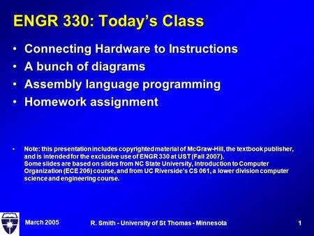March 2005 1R. Smith - University of St Thomas - Minnesota ENGR 330: Today's Class Connecting Hardware to InstructionsConnecting Hardware to Instructions.