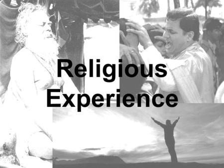 Religious Experience. Religious Experience and the argument A religious experience may be understood as any encounter with God, or what is ultimate. It.