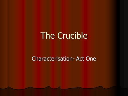 "The Crucible Characterisation- Act One. Reverend Parris ""evidently in prayer"" ""evidently in prayer"" ""seems about to weep"" ""seems about to weep"" Look at."