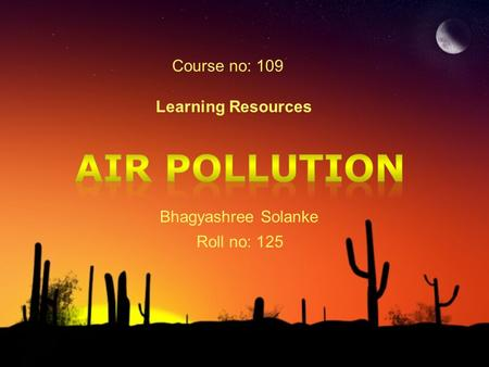 Course no: 109 Learning Resources Bhagyashree Solanke Roll no: 125.