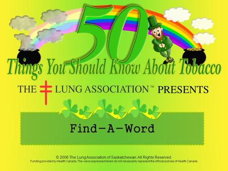 PRESENTS © 2006 The Lung Association of Saskatchewan. All Rights Reserved. Funding provided by Health Canada. The views expressed herein do not necessarily.