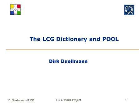 D. Duellmann - IT/DB LCG - POOL Project1 The LCG Dictionary and POOL Dirk Duellmann.