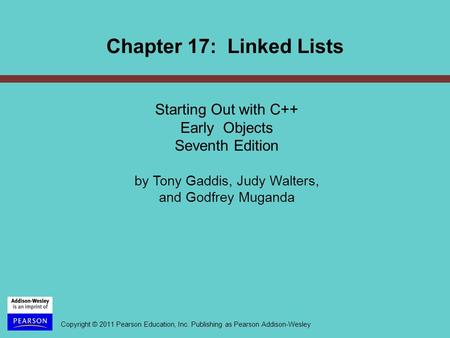 Copyright © 2011 Pearson Education, Inc. Publishing as Pearson Addison-Wesley Starting Out with C++ Early Objects Seventh Edition by Tony Gaddis, Judy.