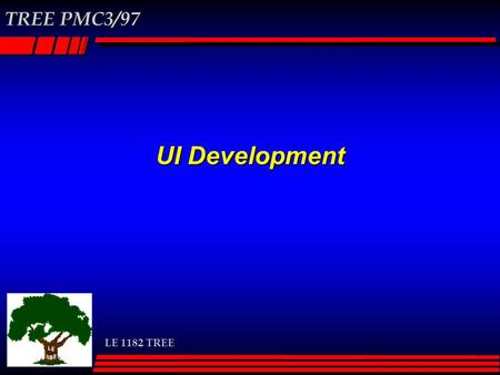 LE 1182 TREE TREE PMC3/97 UI Development. LE 1182 TREE TREE PMC3/97 P02 User Interface  Design Approach Rapid prototyping Rapid User evaluation  Requirements.