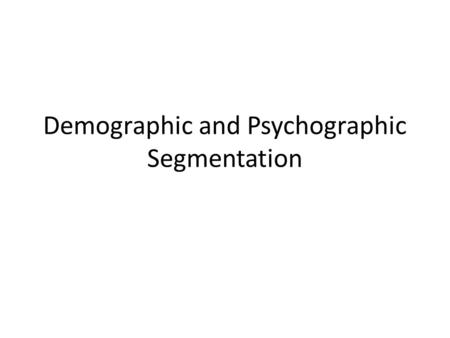Demographic and Psychographic Segmentation. Media makers want to send a clear message that is evident in both words and images. Sometimes these messages.