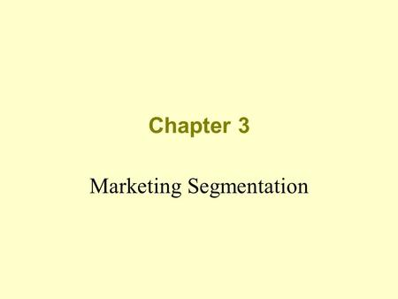 Chapter 3 Marketing Segmentation. What is Marketing Segmentation? Who uses market segmentation? How does market segmentation operate?