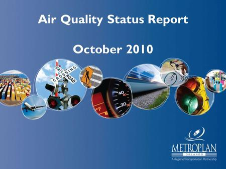 Air Quality Status Report October 2010. Current Attainment Status: Seminole State College, Seminole Co. 2010 running average = 65 (increase of 1 point)
