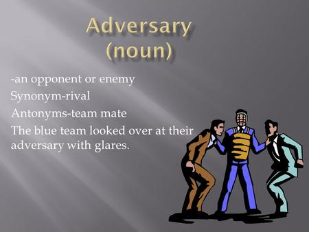 -an opponent or enemy Synonym-rival Antonyms-team mate The blue team looked over at their adversary with glares.