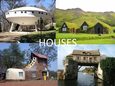 HOUSES. Houses There are lots of different types of houses, used by different people at different times in their lives We're going to revise some vocabulary.