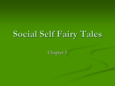 Social Self Fairy Tales Chapter 5. Fairy Tale Story Set Up Create a written rough draft Create a written rough draft Must include: Must include: 1. Main.