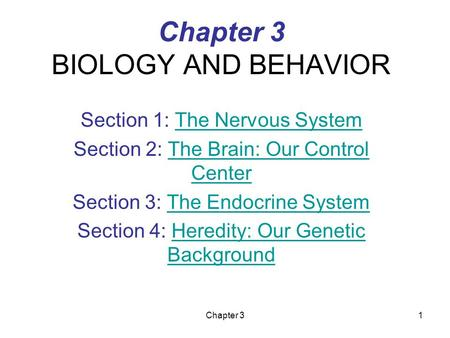 Chapter 31 Chapter 3 BIOLOGY AND BEHAVIOR Section 1: The Nervous SystemThe Nervous System Section 2: The Brain: Our Control CenterThe Brain: Our Control.