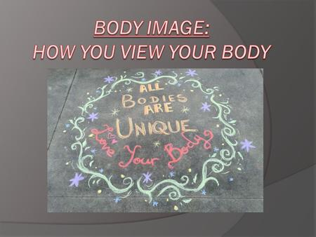 What is body image? Body image is a subjective picture of one's own physical appearance established both by self- observation and by noting the reactions.
