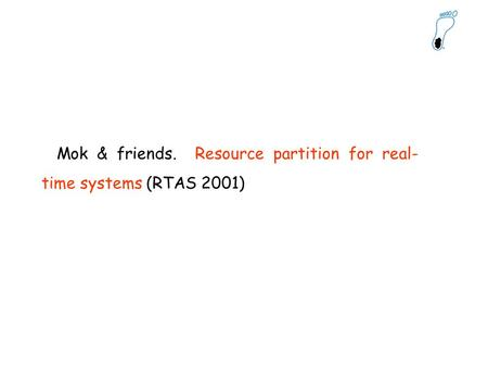 Mok & friends. Resource partition for real- time systems (RTAS 2001)