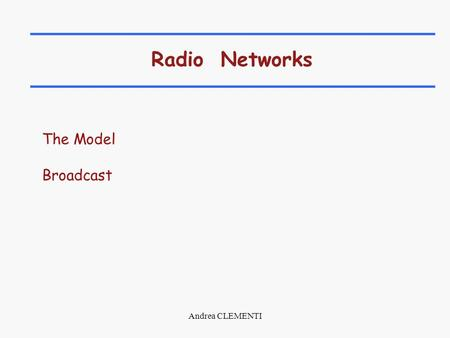 Andrea CLEMENTI Radio Networks The Model Broadcast.