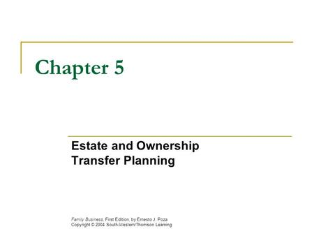 Chapter 5 Estate and Ownership Transfer Planning Family Business, First Edition, by Ernesto J. Poza Copyright © 2004 South-Western/Thomson Learning.