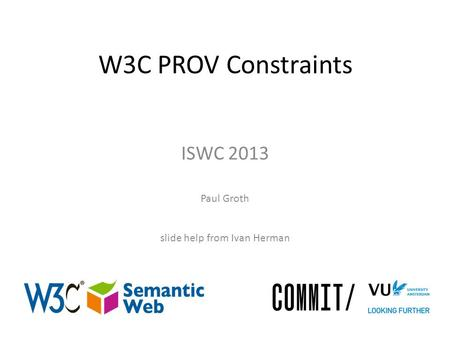 W3C PROV Constraints ISWC 2013 Paul Groth slide help from Ivan Herman.