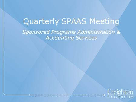Quarterly SPAAS Meeting Sponsored Programs Administration & Accounting Services.
