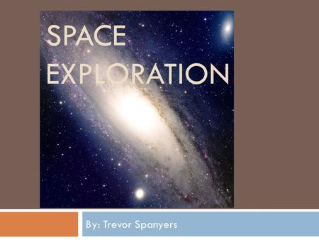 SPACE EXPLORATION By: Trevor Spanyers. YES  We now have to pay 63 million dollars per person to get to space with Russia that s a 4 th of NASAs old budget.