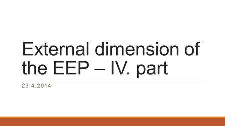 External dimension of the EEP – IV. part 23.4.2014.