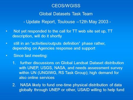 CEOS/WGISS Global Datasets Task Team - Update Report, Toulouse –12th May 2003 - Not yet responded to the call for TT web site set up, TT description, will.