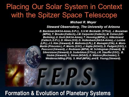 Placing Our Solar System in Context with the Spitzer Space Telescope Michael R. Meyer Steward Observatory, The University of Arizona D. Backman (NASA-Ames,