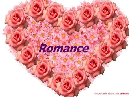Romance. Questions What is romance? What so you think is the most romantic thing in this world? What is truth love?