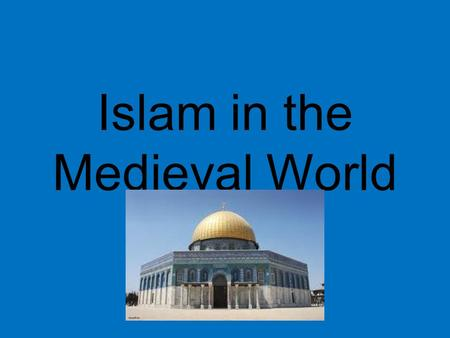 Islam in the Medieval World. From East to West At its height in the Middle Ages, Muslims ruled an empire from the Atlantic to the Indus River valley in.