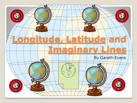 Longitude, Latitude and Imaginary Lines By Gareth Evans.