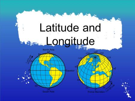 Latitude and Longitude. Why?  What is the benefit of using this system??