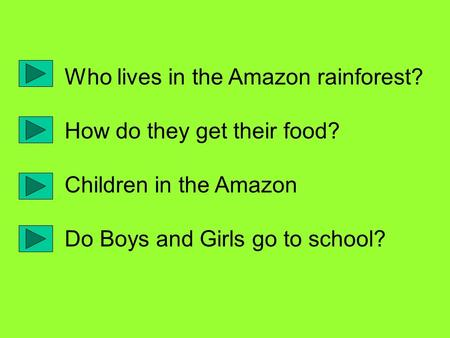 Who lives in the Amazon rainforest? How do they get their food? Children in the Amazon Do Boys and Girls go to school?