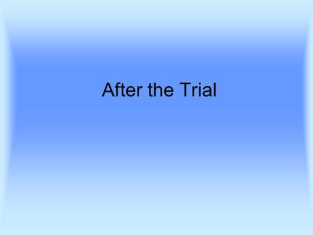 After the Trial. After the Trial – Sentencing (Ch 10) Retribution (Revenge) Rehabilitation/Reformation Deterrence General Deterrence Specific Deterrence.