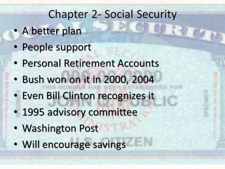 Chapter 2- Social Security A better plan A better plan People support People support Personal Retirement Accounts Personal Retirement Accounts Bush won.