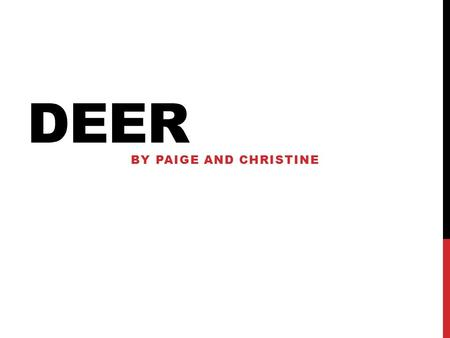 DEER BY PAIGE AND CHRISTINE. LAND AND CLIMATE CONDITIONS Deer is best farmed on hill country a temperate climate allowing year-round grazing of pasture,