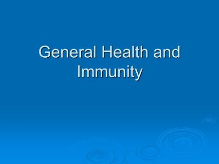 General Health and Immunity. What is Immunity?  Immunity is the ability to resist or to recover from an infection or disease.  Your immune system protects.