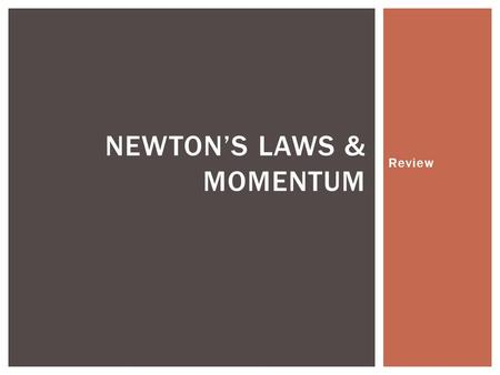 Review NEWTON'S LAWS & MOMENTUM. What 3 factors affect the size of a collision force? ENTRY TASK: