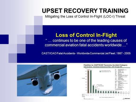 "UPSET RECOVERY TRAINING UPSET RECOVERY TRAINING Mitigating the Loss of Control In-Flight (LOC-I) Threat Loss of Control In-Flight "" … continues to be one."