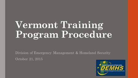 Vermont Training Program Procedure Division of Emergency Management & Homeland Security October 21, 2015.