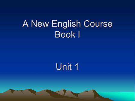 A New English Course Book I Unit 1. Objectives: 1. The simple past and the present perfect contrasted 2. The past progressive 3. The past perfect.