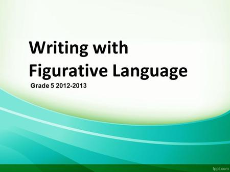 Writing with Figurative Language Grade 5 2012-2013.