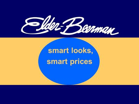 Smart looks, smart prices. State Number of Stores Elder-Beerman Department Stores Elder-Beerman DC Ohio 28 West Virginia 8 Indiana 10 Michigan 8 Wisconsin.